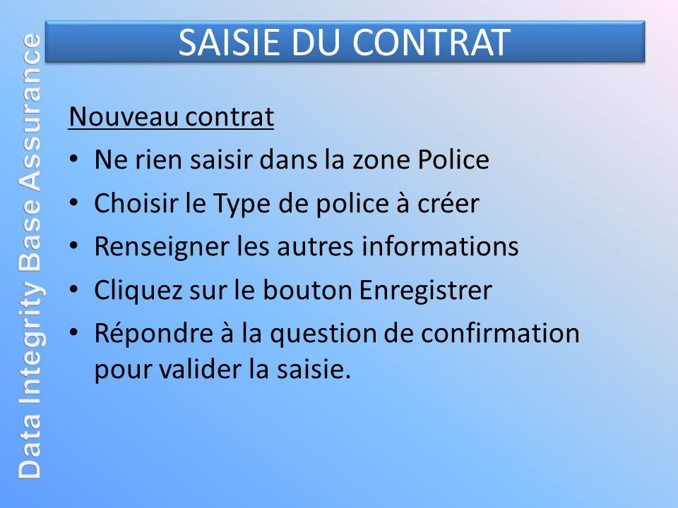 Nouveau contrat Ne rien saisir dans la zone Police Choisir le Type de police à créer Renseigner les autres informations Cliquez sur le bouton Enregist
