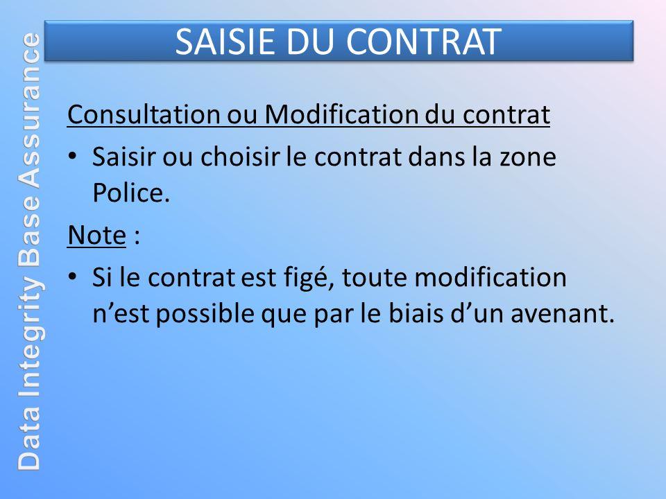 SAISIE DU CONTRAT Consultation ou Modification du contrat Saisir ou choisir le contrat dans la zone Police. Note : Si le contrat est figé, toute modif