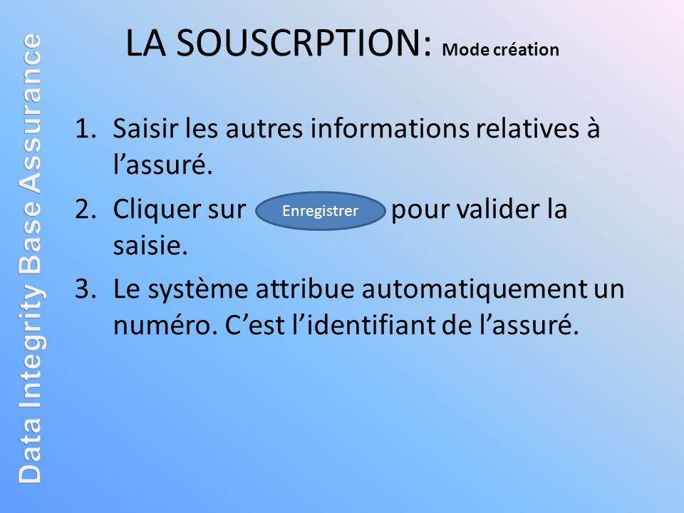 1.Saisir les autres informations relatives à lassuré. 2.Cliquer sur pour valider la saisie. 3.Le système attribue automatiquement un numéro. Cest lide