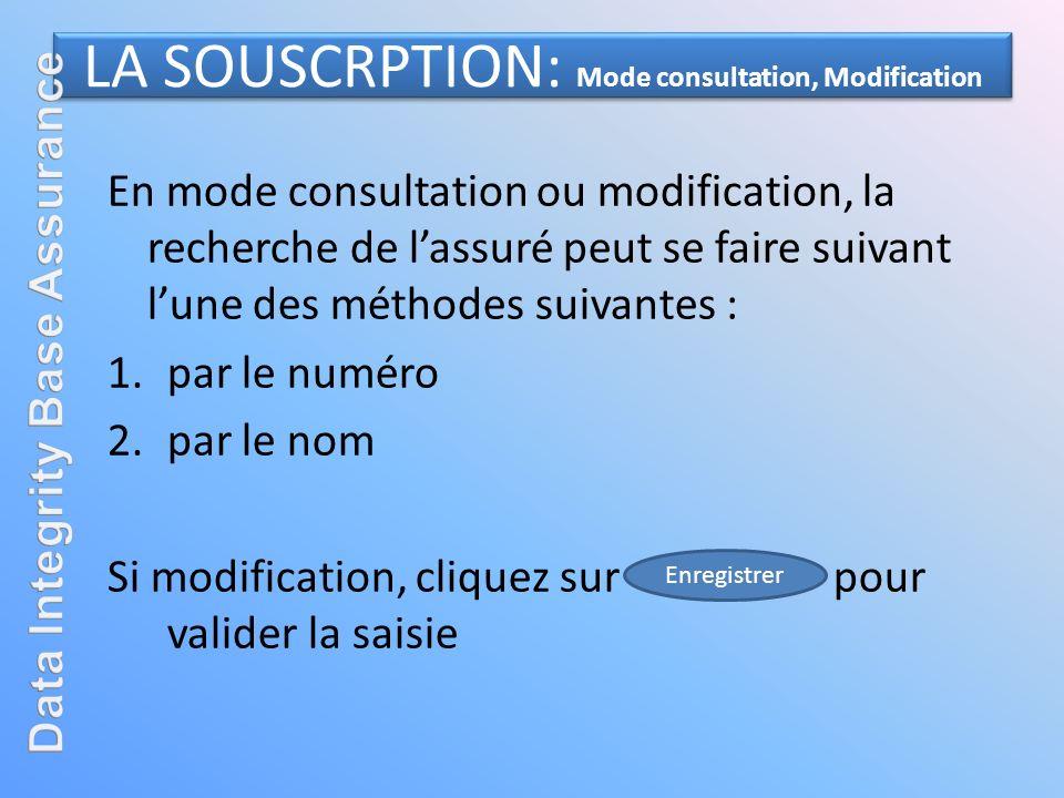 LA SOUSCRPTION: Mode consultation, Modification En mode consultation ou modification, la recherche de lassuré peut se faire suivant lune des méthodes