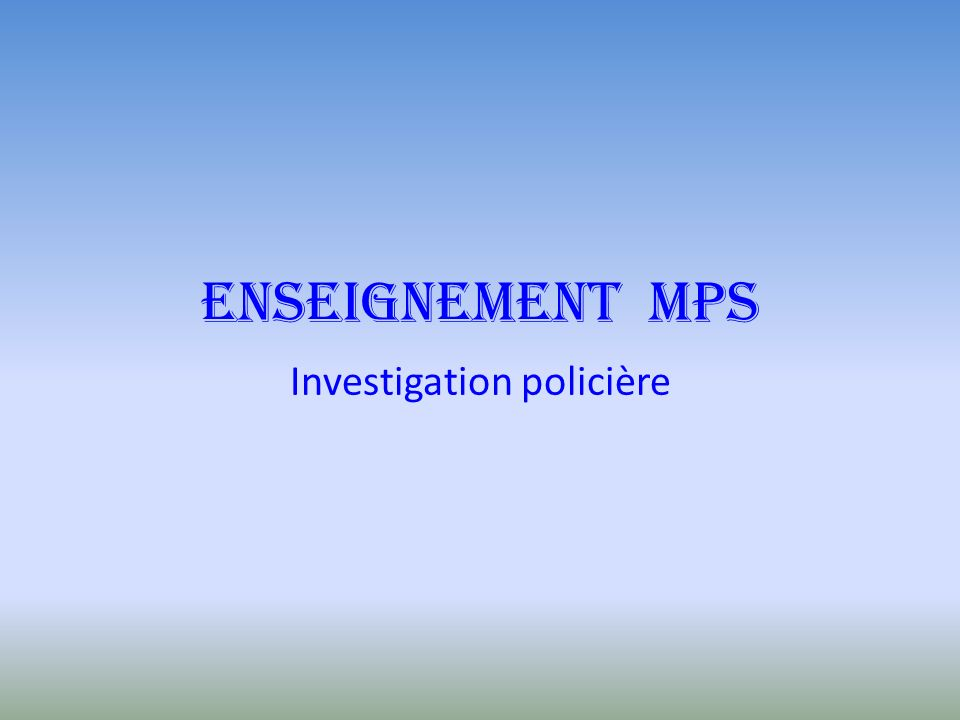 Enseignement MPS Investigation policière