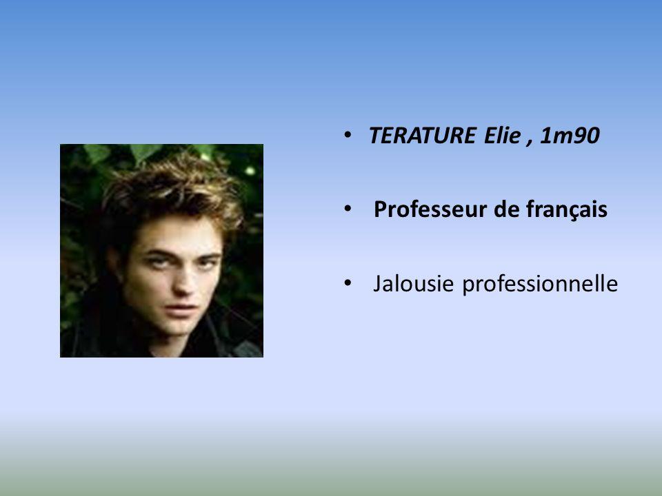 TERATURE Elie, 1m90 Professeur de français Jalousie professionnelle