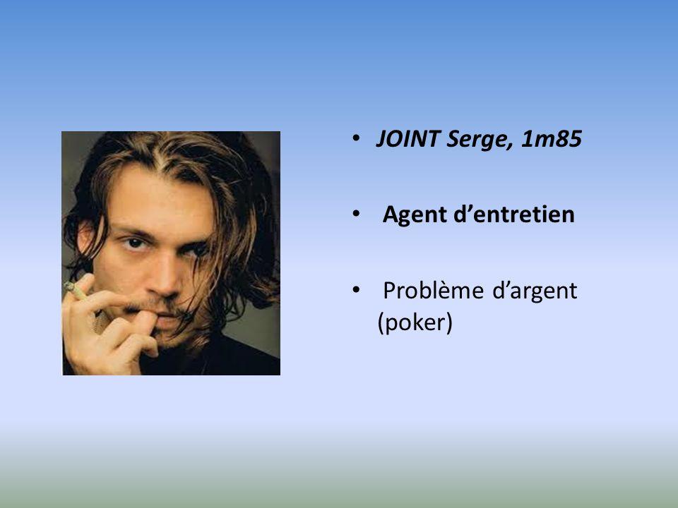 JOINT Serge, 1m85 Agent dentretien Problème dargent (poker)