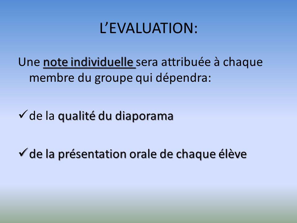 LEVALUATION: note individuelle Une note individuelle sera attribuée à chaque membre du groupe qui dépendra: qualité du diaporama de la qualité du diap
