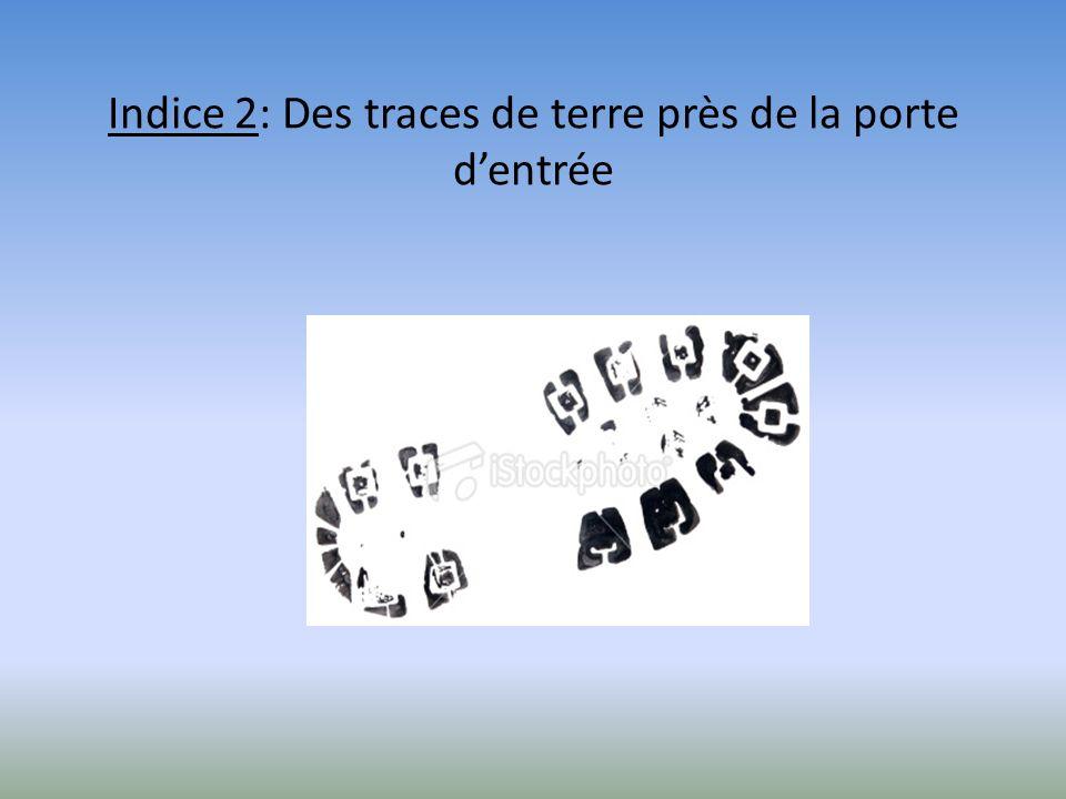 Indice 2: Des traces de terre près de la porte dentrée