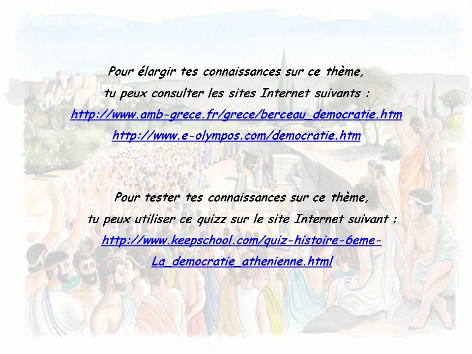 Pour élargir tes connaissances sur ce thème, tu peux consulter les sites Internet suivants : http://www.amb-grece.fr/grece/berceau_democratie.htm http