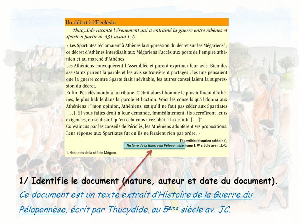 Ce document est un texte extrait dHistoire de la Guerre du Péloponnèse, écrit par Thucydide, au 5 ème siècle av. JC. 1/ Identifie le document (nature,