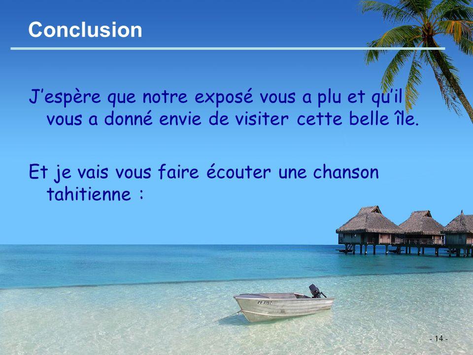 - 14 - Conclusion Jespère que notre exposé vous a plu et quil vous a donné envie de visiter cette belle île. Et je vais vous faire écouter une chanson