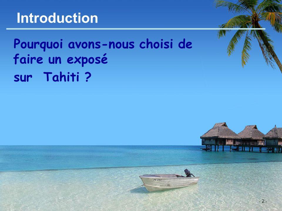 - 2 - Introduction Pourquoi avons-nous choisi de faire un exposé sur Tahiti ?