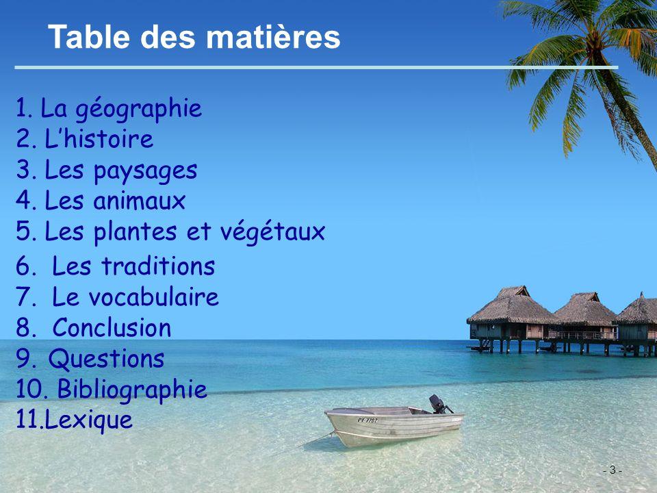 - 3 - Table des matières 1. La géographie 2. Lhistoire 3. Les paysages 4. Les animaux 5. Les plantes et végétaux 6. Les traditions 7. Le vocabulaire 8