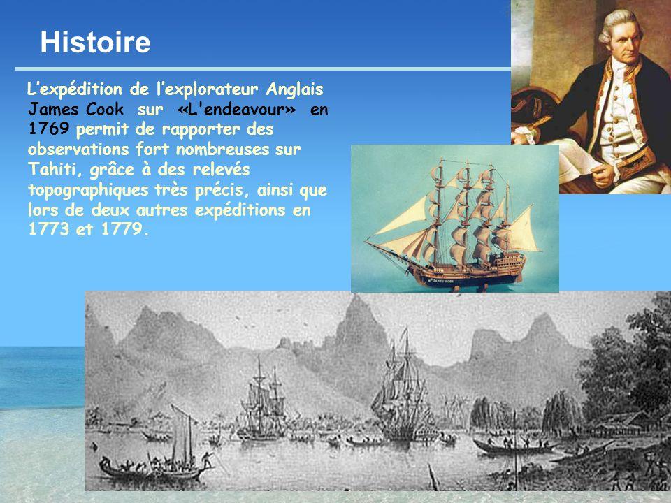 - 6 - Histoire Lexpédition de lexplorateur Anglais James Cook sur «L'endeavour» en 1769 permit de rapporter des observations fort nombreuses sur Tahit