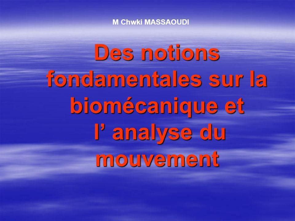 Des notions fondamentales sur la biomécanique et l analyse du mouvement M Chwki MASSAOUDI