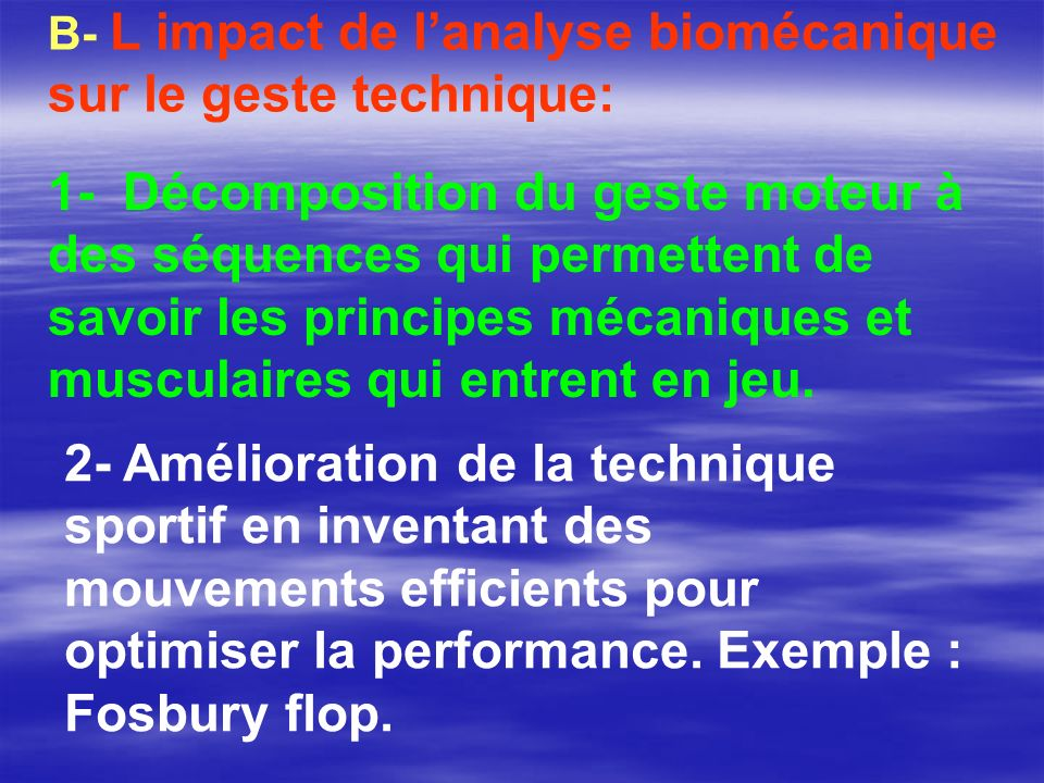 B- L impact de lanalyse biomécanique sur le geste technique: 1- Décomposition du geste moteur à des séquences qui permettent de savoir les principes m