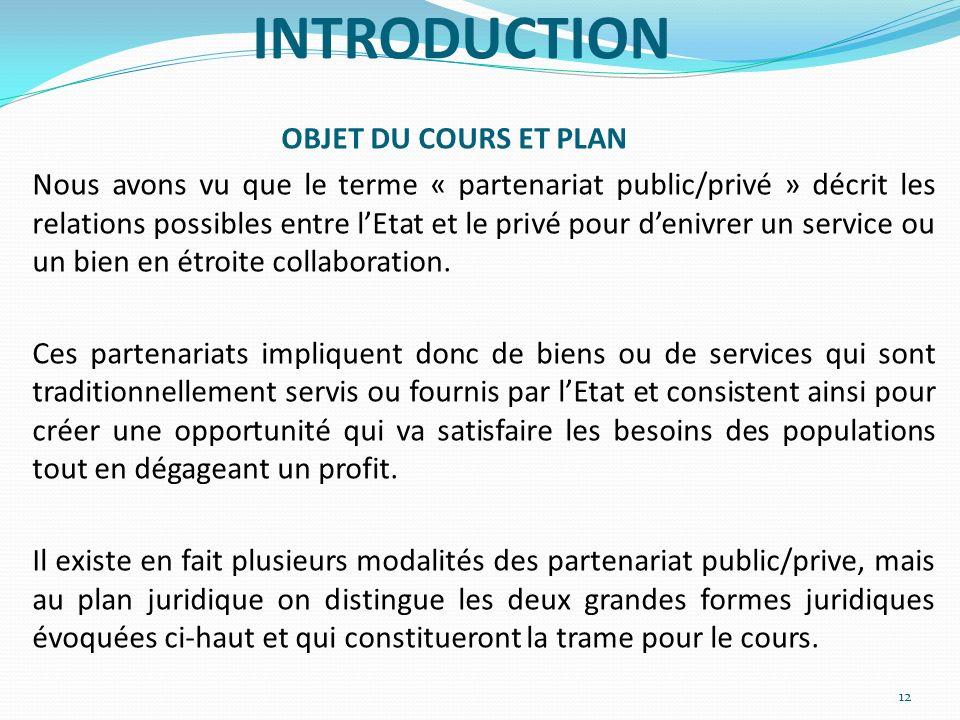 INTRODUCTION OBJET DU COURS ET PLAN Nous avons vu que le terme « partenariat public/privé » décrit les relations possibles entre lEtat et le privé pou
