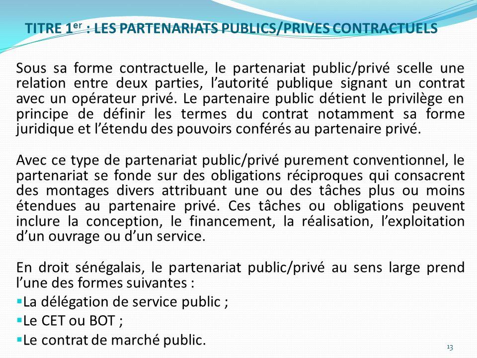 TITRE 1 er : LES PARTENARIATS PUBLICS/PRIVES CONTRACTUELS Sous sa forme contractuelle, le partenariat public/privé scelle une relation entre deux part