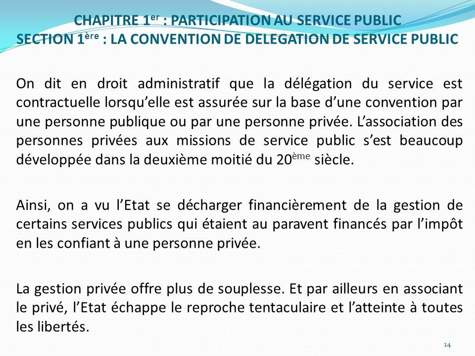 CHAPITRE 1 er : PARTICIPATION AU SERVICE PUBLIC SECTION 1 ère : LA CONVENTION DE DELEGATION DE SERVICE PUBLIC On dit en droit administratif que la dél
