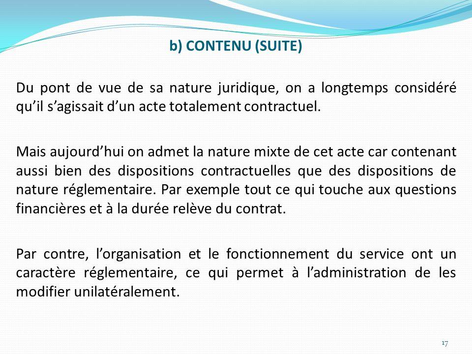 b) CONTENU (SUITE) Du pont de vue de sa nature juridique, on a longtemps considéré quil sagissait dun acte totalement contractuel. Mais aujourdhui on