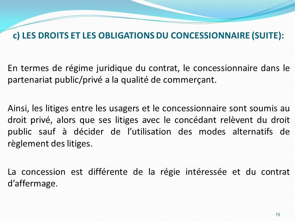 c) LES DROITS ET LES OBLIGATIONS DU CONCESSIONNAIRE (SUITE): En termes de régime juridique du contrat, le concessionnaire dans le partenariat public/p