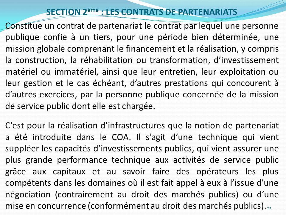 SECTION 2 ème : LES CONTRATS DE PARTENARIATS Constitue un contrat de partenariat le contrat par lequel une personne publique confie à un tiers, pour u