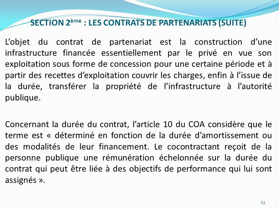 SECTION 2 ème : LES CONTRATS DE PARTENARIATS (SUITE) Lobjet du contrat de partenariat est la construction dune infrastructure financée essentiellement