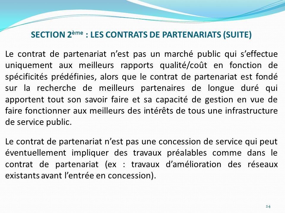 SECTION 2 ème : LES CONTRATS DE PARTENARIATS (SUITE) Le contrat de partenariat nest pas un marché public qui seffectue uniquement aux meilleurs rappor