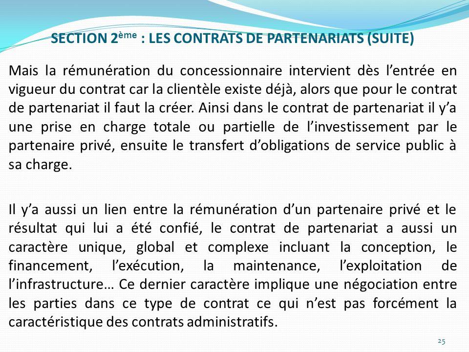 SECTION 2 ème : LES CONTRATS DE PARTENARIATS (SUITE) Mais la rémunération du concessionnaire intervient dès lentrée en vigueur du contrat car la clien