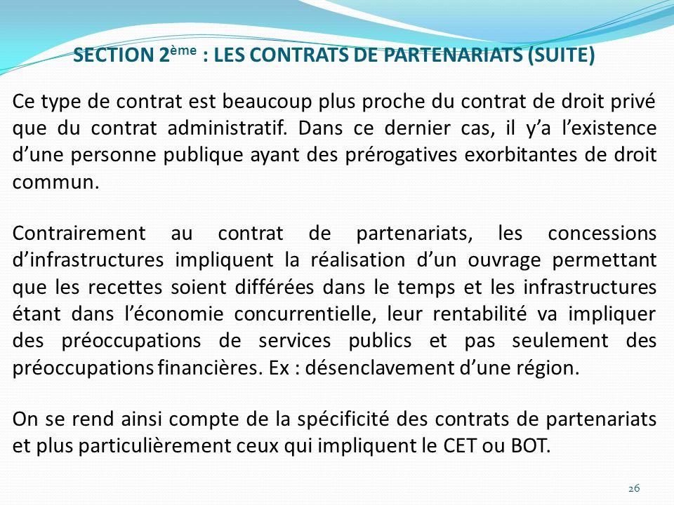 SECTION 2 ème : LES CONTRATS DE PARTENARIATS (SUITE) Ce type de contrat est beaucoup plus proche du contrat de droit privé que du contrat administrati