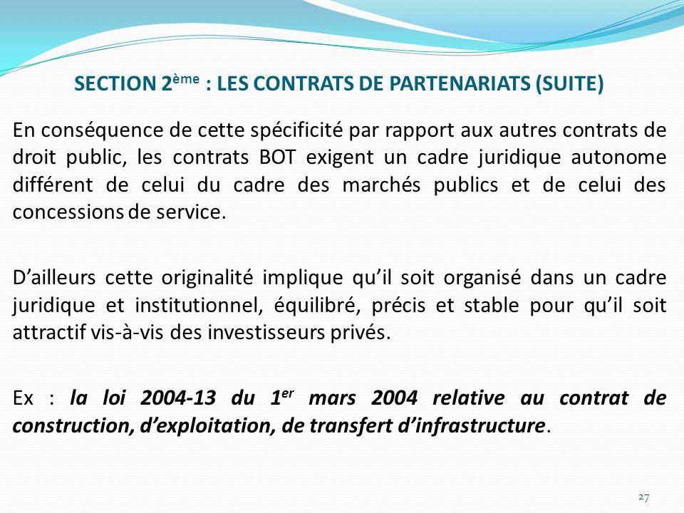 SECTION 2 ème : LES CONTRATS DE PARTENARIATS (SUITE) En conséquence de cette spécificité par rapport aux autres contrats de droit public, les contrats
