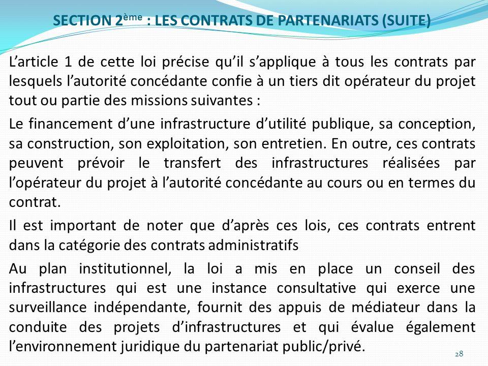 SECTION 2 ème : LES CONTRATS DE PARTENARIATS (SUITE) Larticle 1 de cette loi précise quil sapplique à tous les contrats par lesquels lautorité concéda