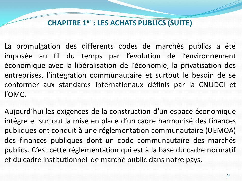CHAPITRE 1 er : LES ACHATS PUBLICS (SUITE) La promulgation des différents codes de marchés publics a été imposée au fil du temps par lévolution de len