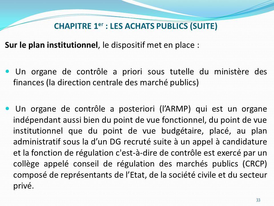 CHAPITRE 1 er : LES ACHATS PUBLICS (SUITE) Sur le plan institutionnel, le dispositif met en place : Un organe de contrôle a priori sous tutelle du min