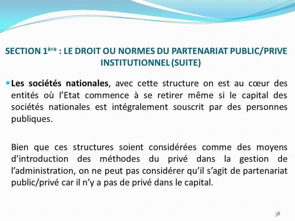 SECTION 1 ère : LE DROIT OU NORMES DU PARTENARIAT PUBLIC/PRIVE INSTITUTIONNEL (SUITE) Les sociétés nationales, avec cette structure on est au cœur des