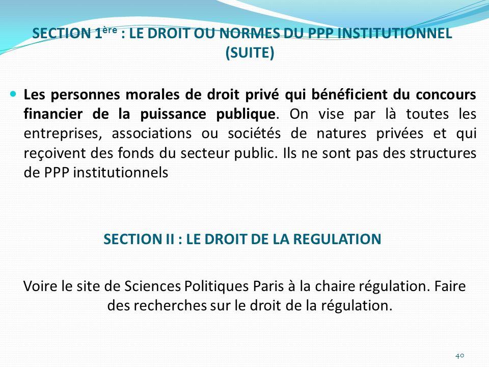 SECTION 1 ère : LE DROIT OU NORMES DU PPP INSTITUTIONNEL (SUITE) Les personnes morales de droit privé qui bénéficient du concours financier de la puis