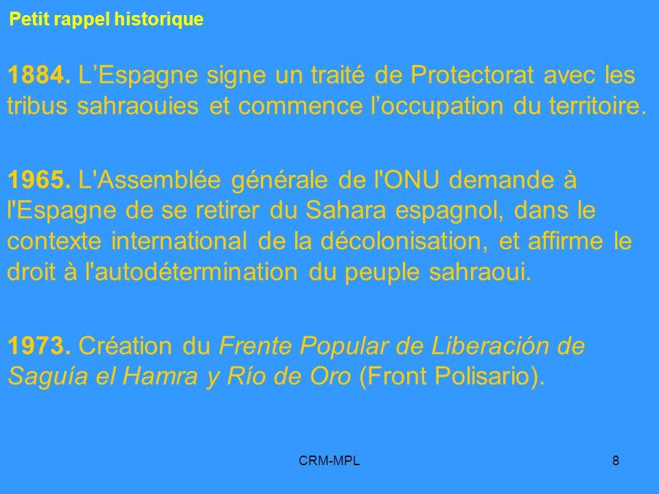CRM-MPL89 13 Le Frente Polisario et le Maroc sont les deux « parties du conflit » Quinze énoncés de base sur le conflit du Sahara occidental A/RES/38-40_1983 A/RES/39-40_1984 A/RES/45-21_1990 S/RES/1495_2003 A/RES/64/101_2010 A/RES/65/112_2011