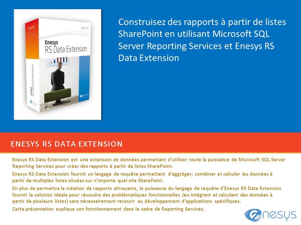 ENESYS RS DATA EXTENSION Enesys RS Data Extension est une extension de données permettant dutiliser toute la puissance de Microsoft SQL Server Reporti
