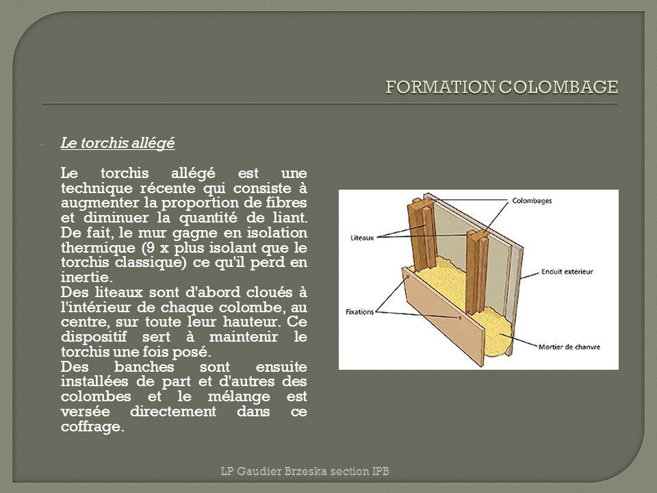- Le torchis allégé Le torchis allégé est une technique récente qui consiste à augmenter la proportion de fibres et diminuer la quantité de liant. De