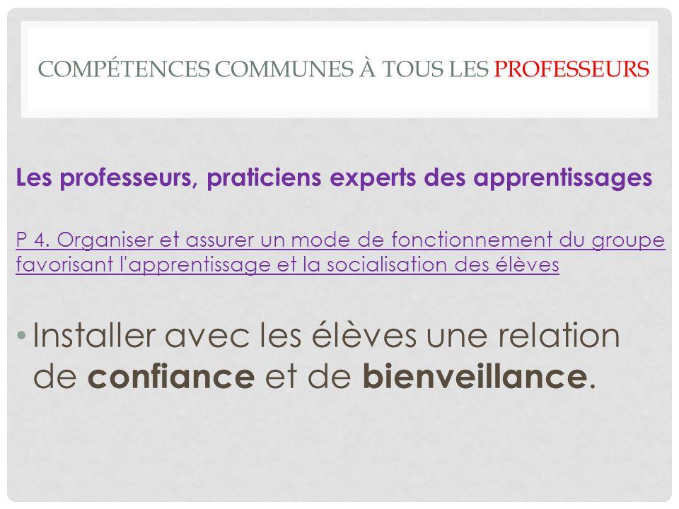 COMPÉTENCES COMMUNES À TOUS LES PROFESSEURS Les professeurs, praticiens experts des apprentissages P 4.