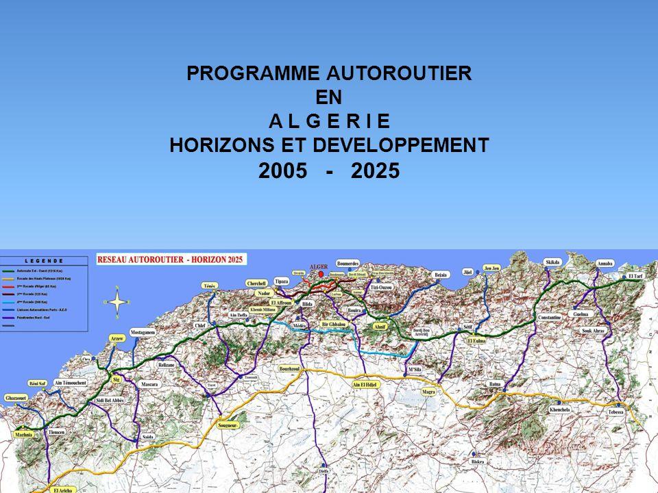 PROGRAMME AUTOROUTIER EN A L G E R I E HORIZONS ET DEVELOPPEMENT 2005 - 2025