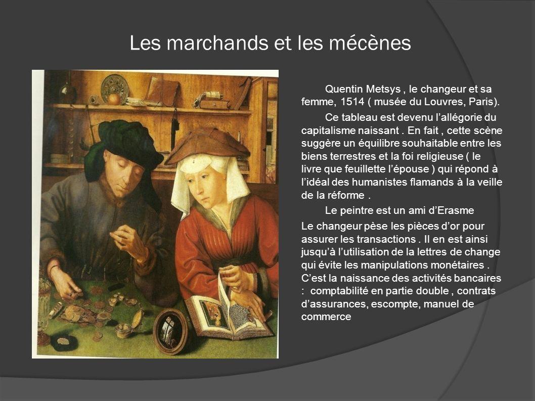 Les marchands et les mécènes Quentin Metsys, le changeur et sa femme, 1514 ( musée du Louvres, Paris). Ce tableau est devenu lallégorie du capitalisme