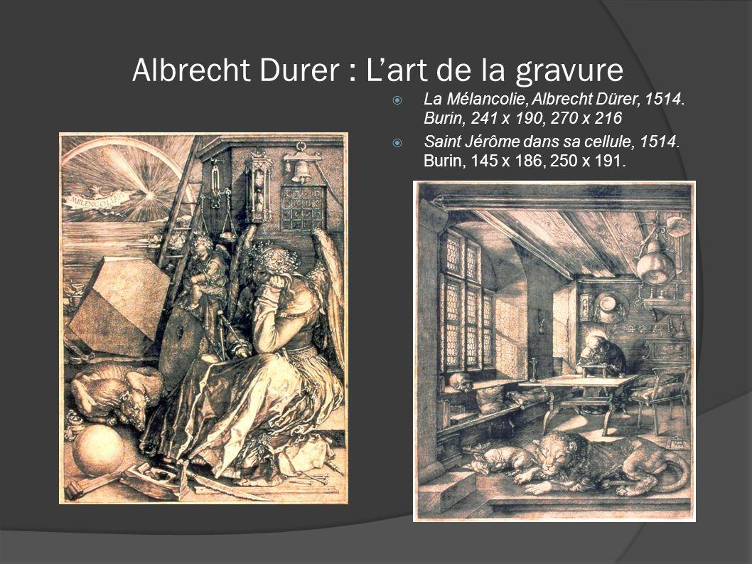 Albrecht Durer : Lart de la gravure La Mélancolie, Albrecht Dürer, 1514. Burin, 241 x 190, 270 x 216 Saint Jérôme dans sa cellule, 1514. Burin, 145 x
