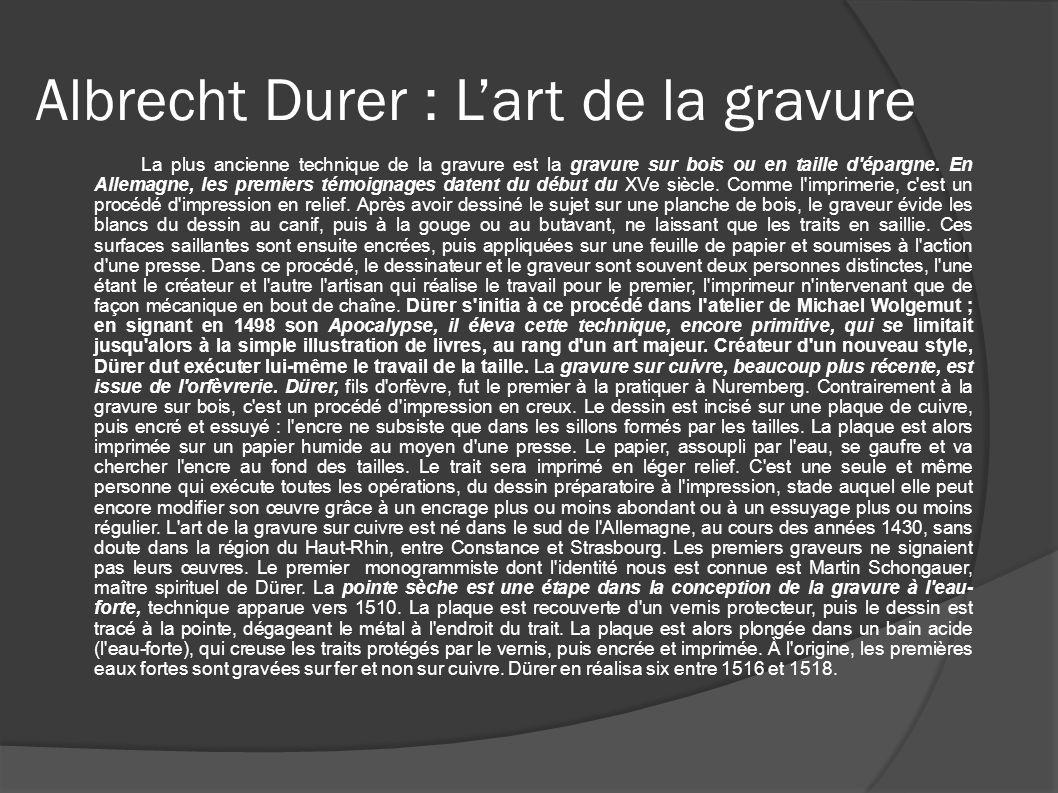 Albrecht Durer : Lart de la gravure La plus ancienne technique de la gravure est la gravure sur bois ou en taille d'épargne. En Allemagne, les premier