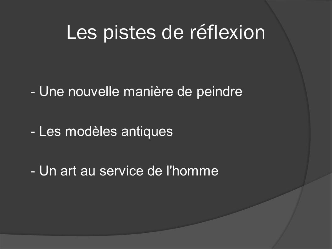 Les pistes de réflexion - Une nouvelle manière de peindre - Les modèles antiques - Un art au service de l'homme