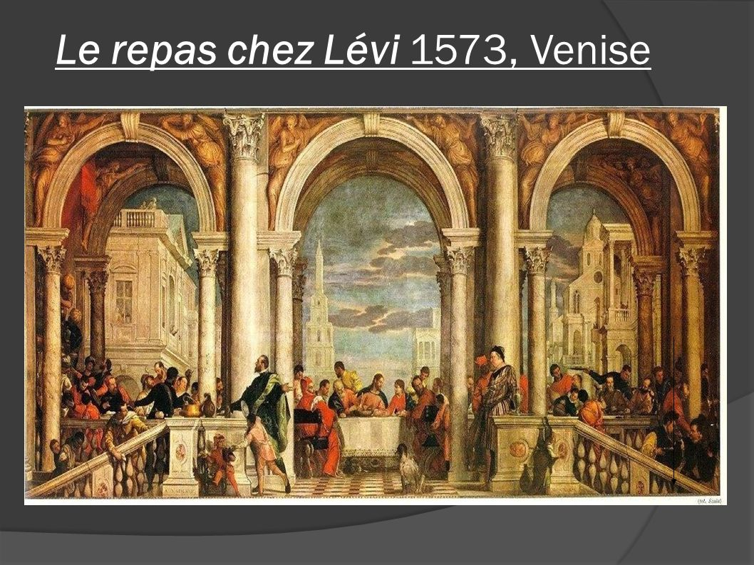 Une cène controversée Le Repas chez Levi est une peinture de l artiste italien Paolo Caliari, dit Véronèse en 1573.