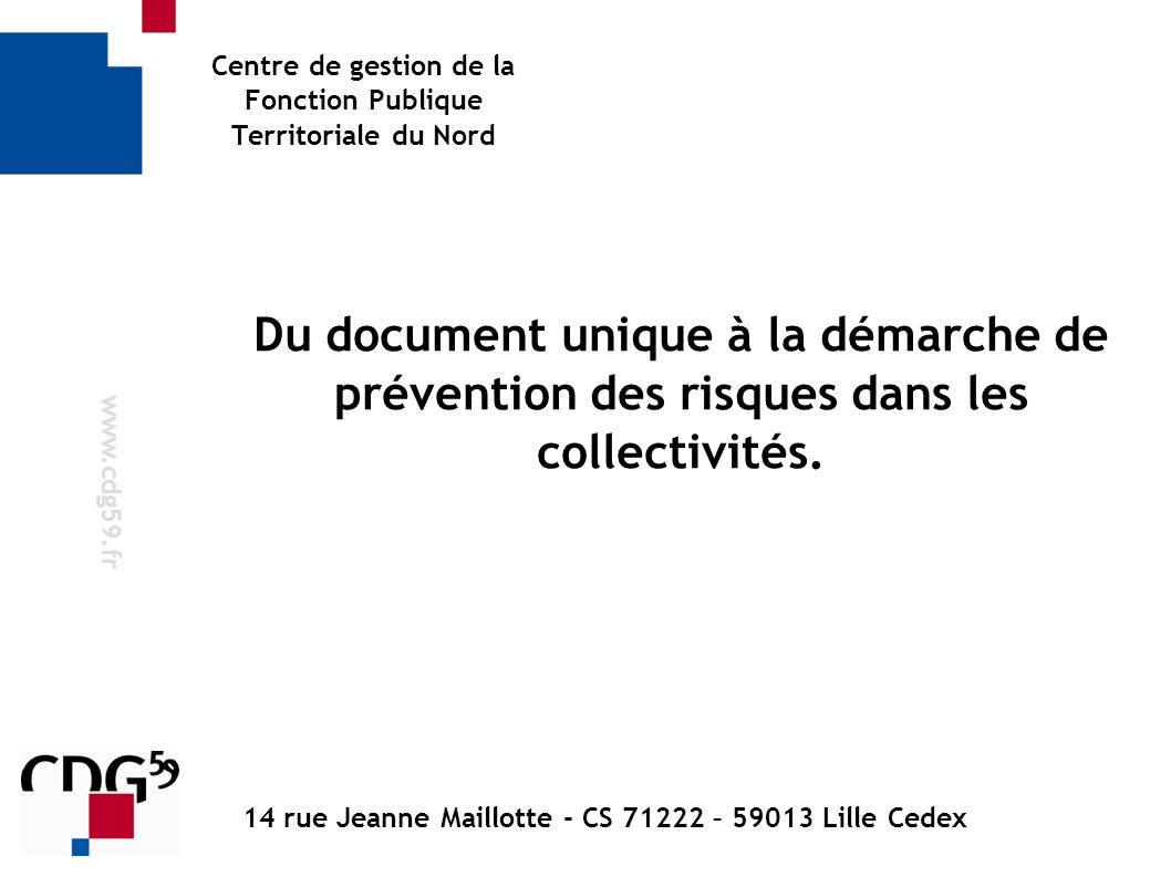 Centre de gestion de la Fonction Publique Territoriale du Nord Du document unique à la démarche de prévention des risques dans les collectivités. www.