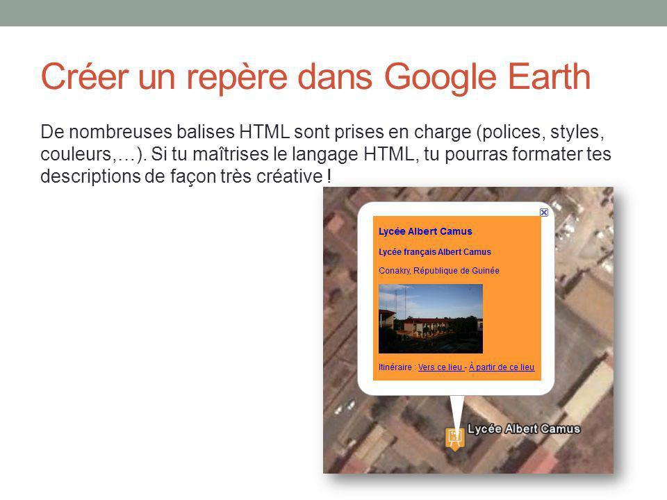 Créer un repère dans Google Earth De nombreuses balises HTML sont prises en charge (polices, styles, couleurs,…).