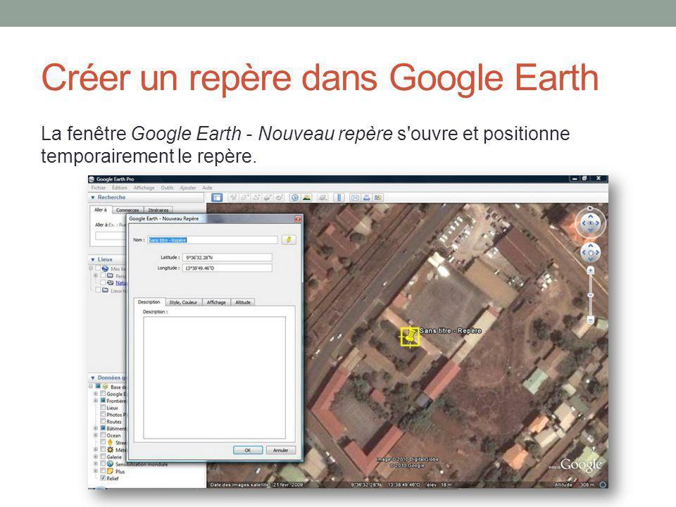 Créer un repère dans Google Earth La fenêtre Google Earth - Nouveau repère s ouvre et positionne temporairement le repère.
