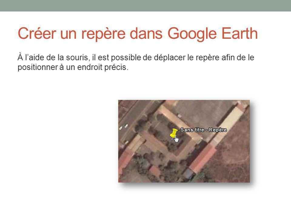 Créer un repère dans Google Earth À laide de la souris, il est possible de déplacer le repère afin de le positionner à un endroit précis.