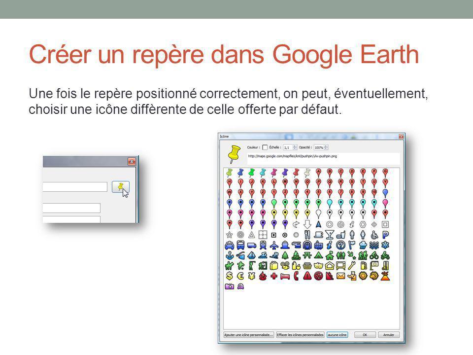 Créer un repère dans Google Earth Une fois le repère positionné correctement, on peut, éventuellement, choisir une icône diffèrente de celle offerte par défaut.