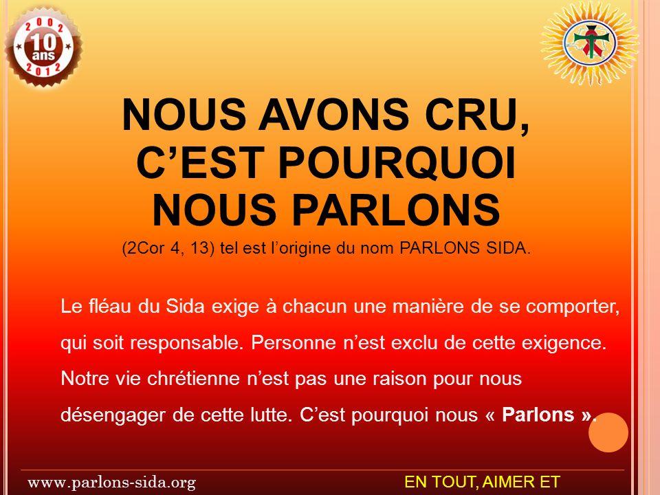 NOUS AVONS CRU, CEST POURQUOI NOUS PARLONS (2Cor 4, 13) tel est lorigine du nom PARLONS SIDA.