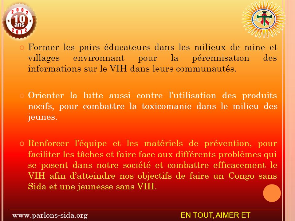 Former les pairs éducateurs dans les milieux de mine et villages environnant pour la pérennisation des informations sur le VIH dans leurs communautés.